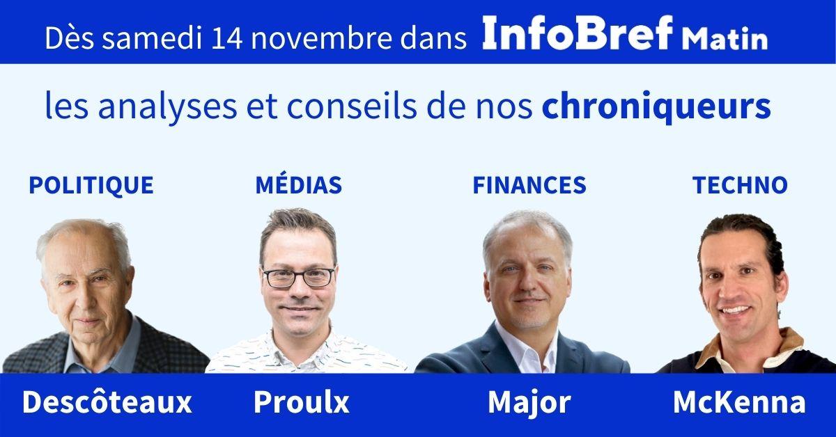 InfoBref parait aussi le samedi, avec quatre chroniques hebdomadaires: politique, médias, finances personnelles et techno